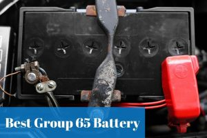 Let's find out the reliable and popular group 65 battery to fit your automotive