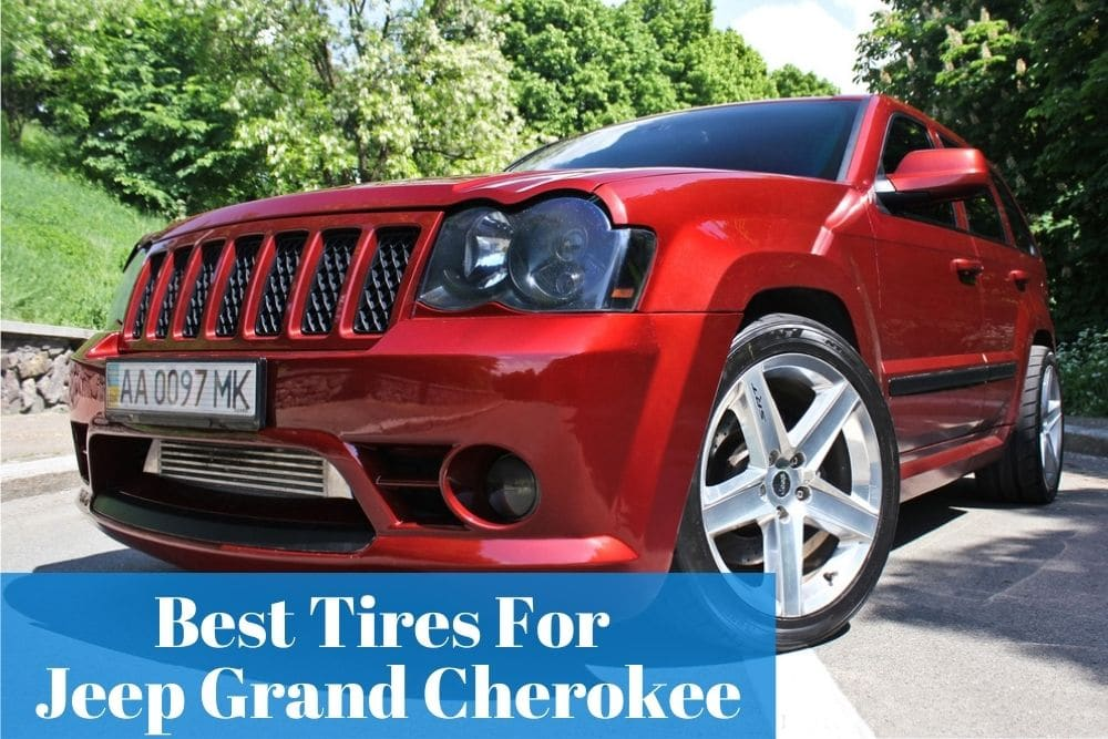 Finding the right size and reliable tires for your Grand Cherokee
