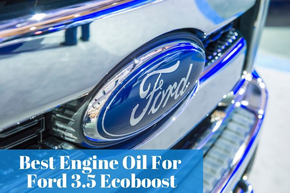 Recommending the most popular engine oils for 35l ecoboost
