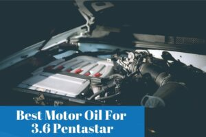 What are the most used motor oils by 3.6 Pentastar