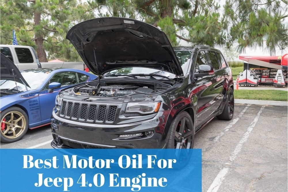 What oil type is good for your Jeep 4.0 engine