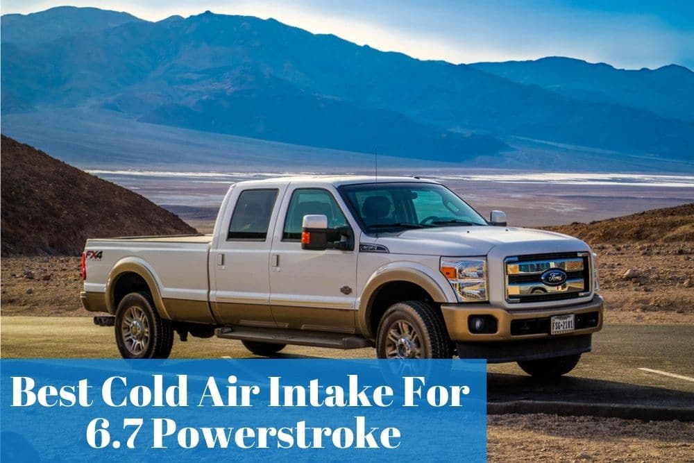 What are the best cold air intakes for a 6.7 Powerstroke