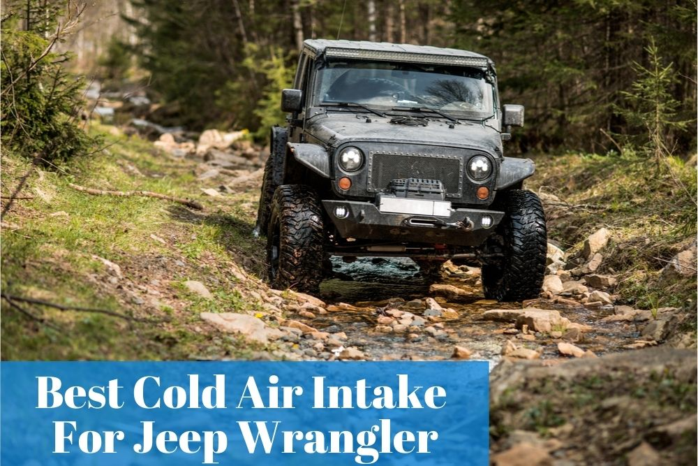 Picking the most reliable and legit cold air intake for your Jeep Wrangler