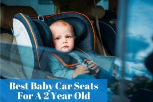 Finding out what is the most used carseat for your two-year-old baby
