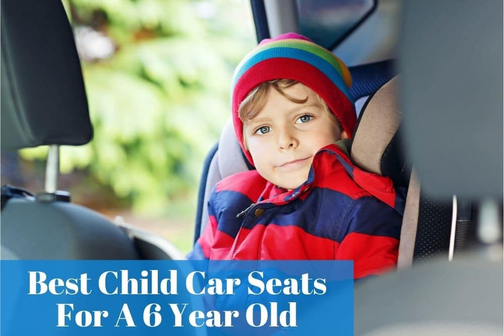 Choosing the right child car seat for your six-year-old kids so that they can sit comfortablily