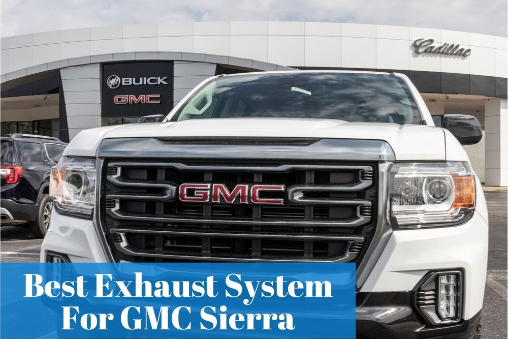 Getting to know what GMC Sierra exhausts are the most popular for your truck